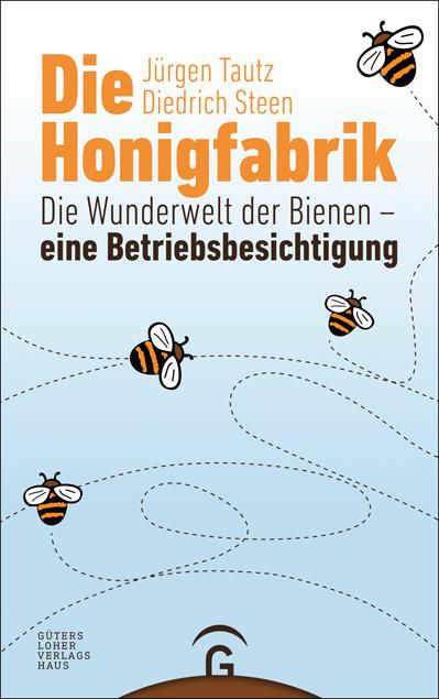 Die Honigfabrik von Jürgen Tautz und Diedrich Steen
